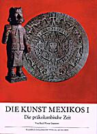 Die Kunst Mexikos Erster Band. Die…