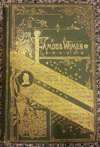 Our Famous Women, An Authorized Record of…