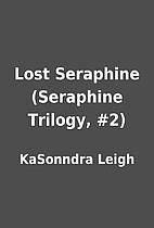 Lost Seraphine (Seraphine Trilogy, #2) by…