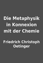Die Metaphysik in Konnexion mit der Chemie…