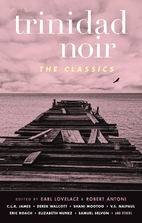 Trinidad Noir: The Classics by Earl Lovelace