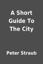 A Short Guide To The City by Peter Straub