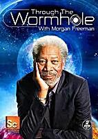 Through the Wormhole with Morgan Freeman…