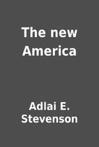 The new America by Adlai E. Stevenson