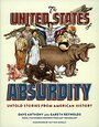 The United States of Absurdity: Untold Stories from American History by Dave Anthony