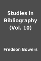 Studies in Bibliography (Vol. 10) by Fredson…