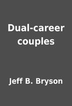 Dual-career couples by Jeff B. Bryson