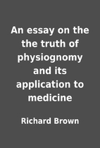 An essay on the the truth of physiognomy and…