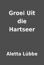 Groei Uit die Hartseer by Aletta Lübbe