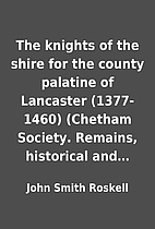 The knights of the shire for the county…