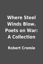 Where Steel Winds Blow. Poets on War: A…