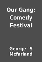 Our Gang: Comedy Festival by George S…