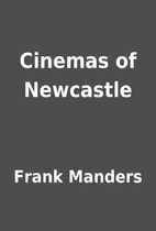Cinemas of Newcastle by Frank Manders
