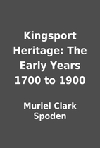 Kingsport Heritage: The Early Years 1700 to…