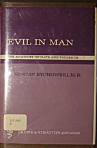 Evil in man; the anatomy of hate and…