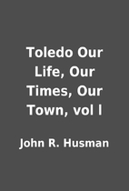 Toledo Our Life, Our Times, Our Town, vol l…