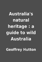 Australia's natural heritage : a guide to…