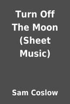 Turn Off The Moon (Sheet Music) by Sam…