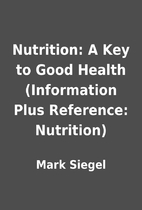 Nutrition: A Key to Good Health (Information…
