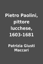 Pietro Paolini, pittore lucchese, 1603-1681…