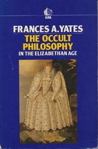 The Occult Philosophy in the Elizabethan Age…