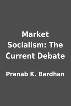 Market Socialism: The Current Debate by…
