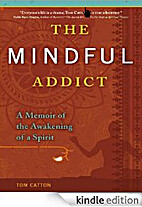 The Mindful Addict [Kindle Edition]: A…