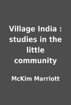 Village India : studies in the little…