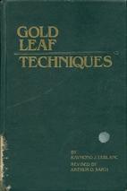 Gold leaf techniques by Raymond J. Le Blanc