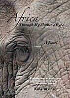 Africa Through My Mother's Eyes by Dana…