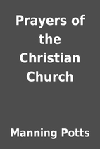 Prayers of the Christian Church by Manning…