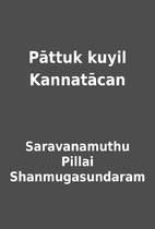 Pāttuk kuyil Kannatācan by Saravanamuthu…