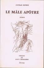 Le mâle apôtre : poèmes by Conrad Detrez