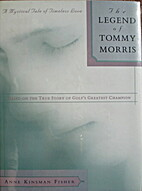 The Legend of Tommy Morris by Anne Kinsman…