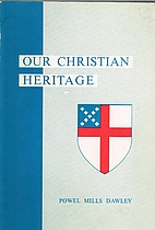 Our Christian heritage : church history and…