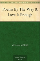 Poems By The Way & Love Is Enough by William…