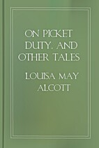 On Picket Duty, and Other Tales by Louisa…