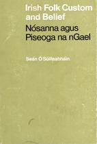 Irish folk custom and belief by Sean O…