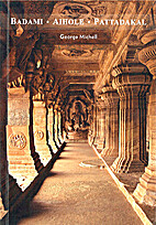 Badami, Aihole and Pattadakal by George…