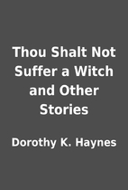 Thou Shalt Not Suffer a Witch and Other…