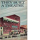 They built a theatre : the history of the…