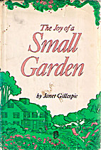 The Joy of a Small Garden by Janet Gillespie