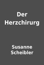 Der Herzchirurg by Susanne Scheibler