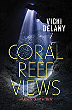 Coral Reef Views : An Ashley Grant Mystery…