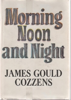 Morning Noon & Night by James Gould Cozzens