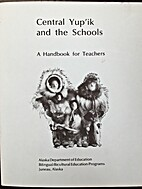 Central Yup'ik and the Schools: A Handbook…
