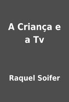 A Criança e a Tv by Raquel Soifer