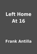 Left Home At 16 by Frank Antilla