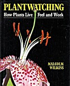 Plantwatching : how plants remember, tell…