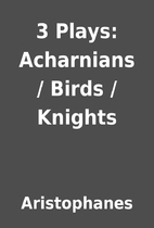 3 Plays: Acharnians / Birds / Knights by…